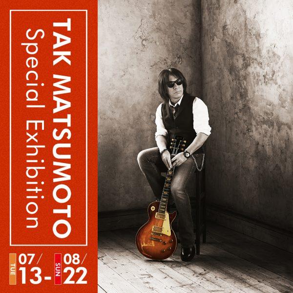 TAK MATSUMOTO Special Exhibition